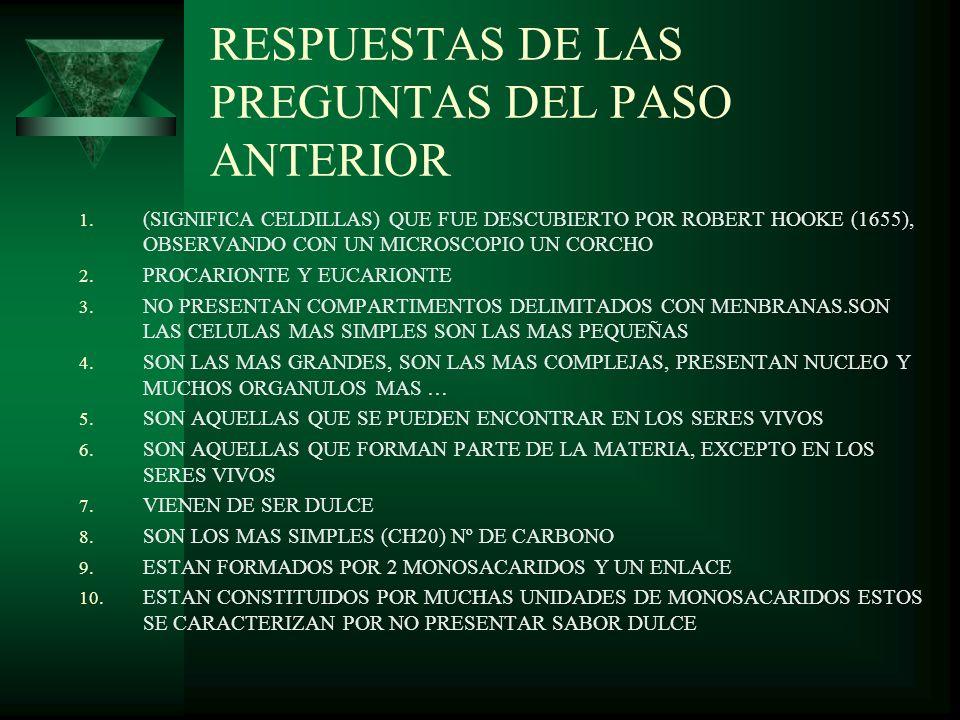 RESPUESTAS DE LAS PREGUNTAS DEL PASO ANTERIOR 1. (SIGNIFICA CELDILLAS) QUE FUE DESCUBIERTO POR ROBERT HOOKE (1655), OBSERVANDO CON UN MICROSCOPIO UN C