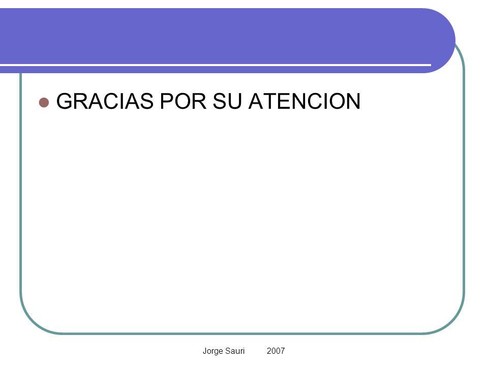 Jorge Sauri 2007 GRACIAS POR SU ATENCION