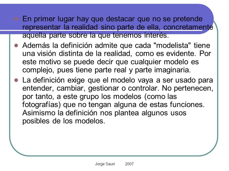 Jorge Sauri 2007 En primer lugar hay que destacar que no se pretende representar la realidad sino parte de ella, concretamente aquella parte sobre la