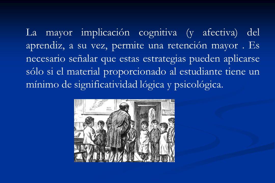 La mayor implicación cognitiva (y afectiva) del aprendiz, a su vez, permite una retención mayor.