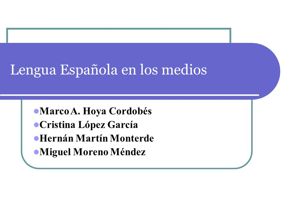 Lengua Española en los medios Marco A. Hoya Cordobés Cristina López García Hernán Martín Monterde Miguel Moreno Méndez
