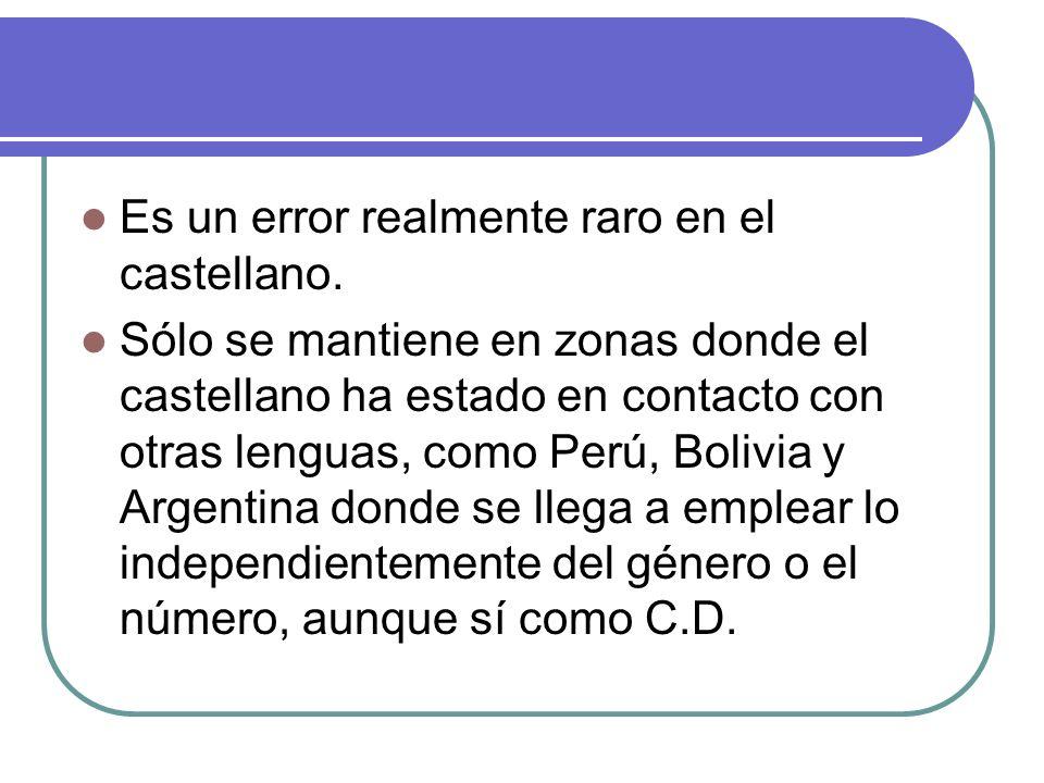 Es un error realmente raro en el castellano. Sólo se mantiene en zonas donde el castellano ha estado en contacto con otras lenguas, como Perú, Bolivia
