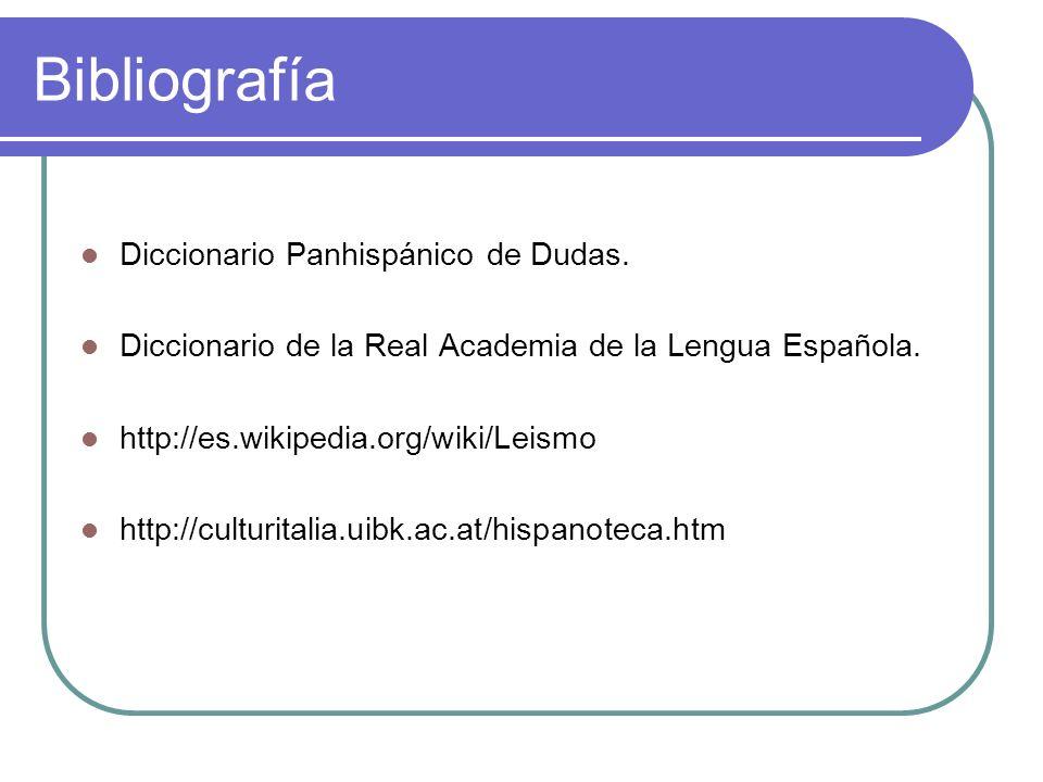 Bibliografía Diccionario Panhispánico de Dudas. Diccionario de la Real Academia de la Lengua Española. http://es.wikipedia.org/wiki/Leismo http://cult