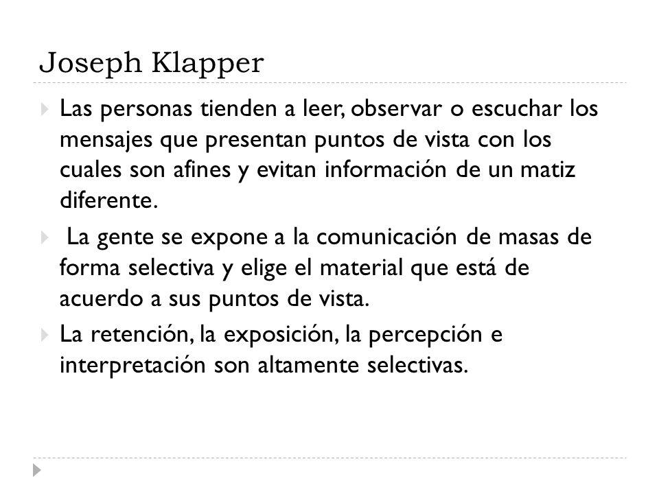 Joseph Klapper Las personas tienden a leer, observar o escuchar los mensajes que presentan puntos de vista con los cuales son afines y evitan informac