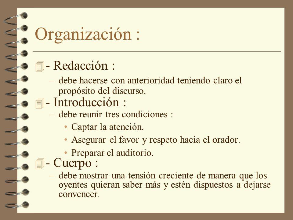 Organización : 4 - Redacción : –debe hacerse con anterioridad teniendo claro el propósito del discurso. 4 - Introducción : –debe reunir tres condicion