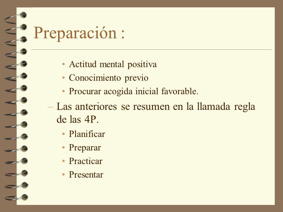 Preparación : Actitud mental positiva Conocimiento previo Procurar acogida inicial favorable. –Las anteriores se resumen en la llamada regla de las 4P