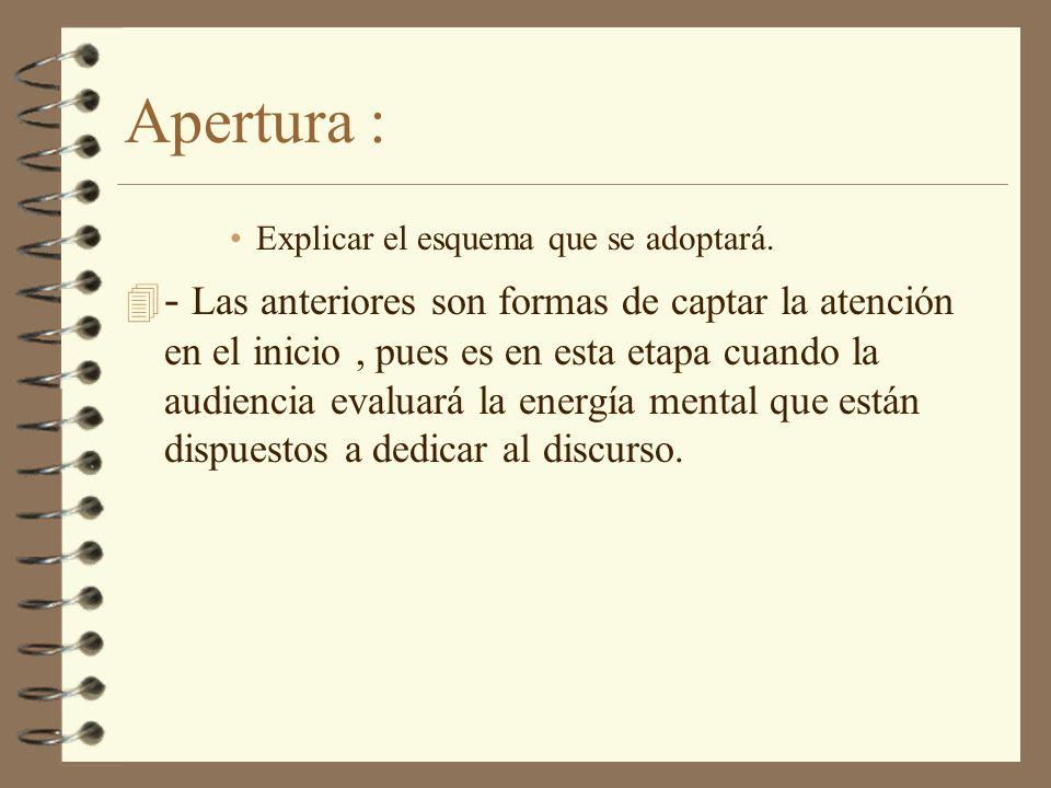 Apertura : Explicar el esquema que se adoptará. 4 - Las anteriores son formas de captar la atención en el inicio, pues es en esta etapa cuando la audi