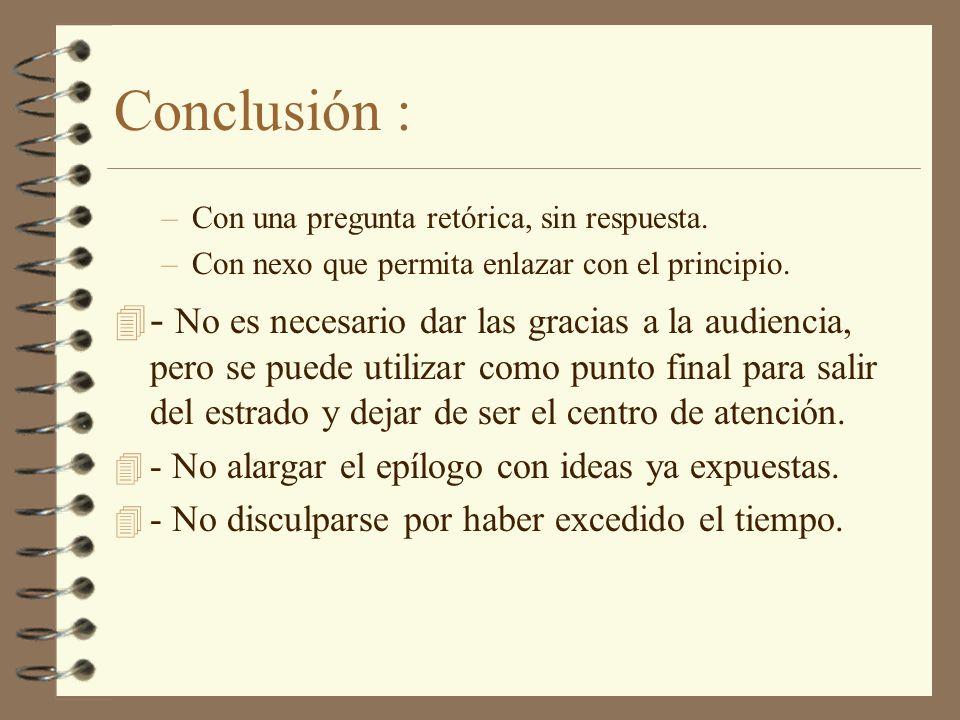 Conclusión : –Con una pregunta retórica, sin respuesta. –Con nexo que permita enlazar con el principio. 4 - No es necesario dar las gracias a la audie