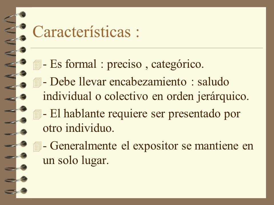 Características : 4 - Es formal : preciso, categórico. 4 - Debe llevar encabezamiento : saludo individual o colectivo en orden jerárquico. 4 - El habl