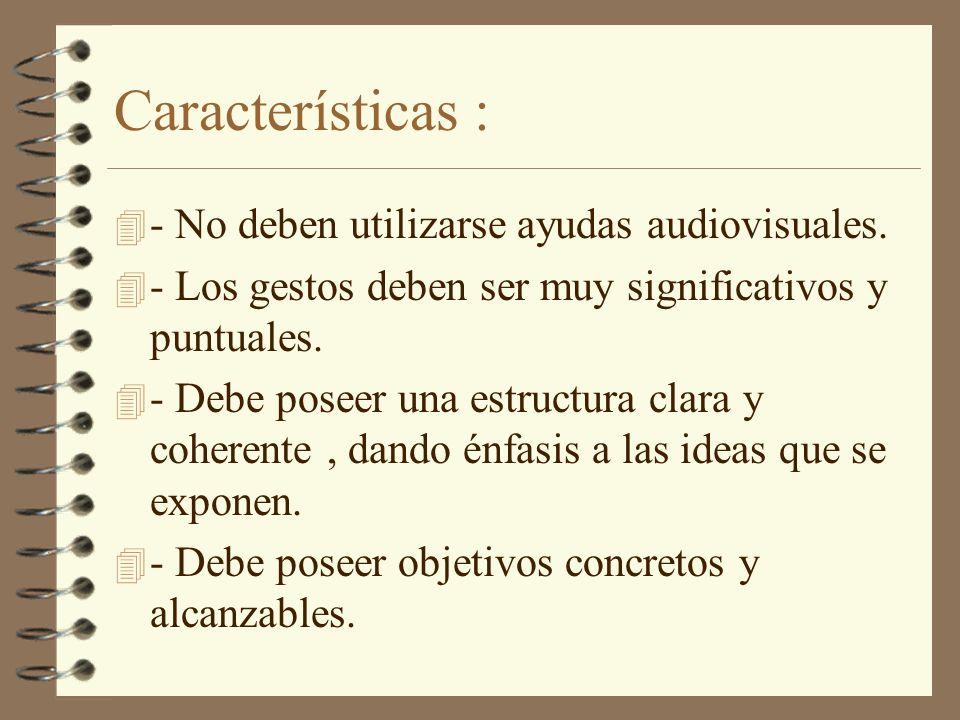 Características : 4 - No deben utilizarse ayudas audiovisuales. 4 - Los gestos deben ser muy significativos y puntuales. 4 - Debe poseer una estructur