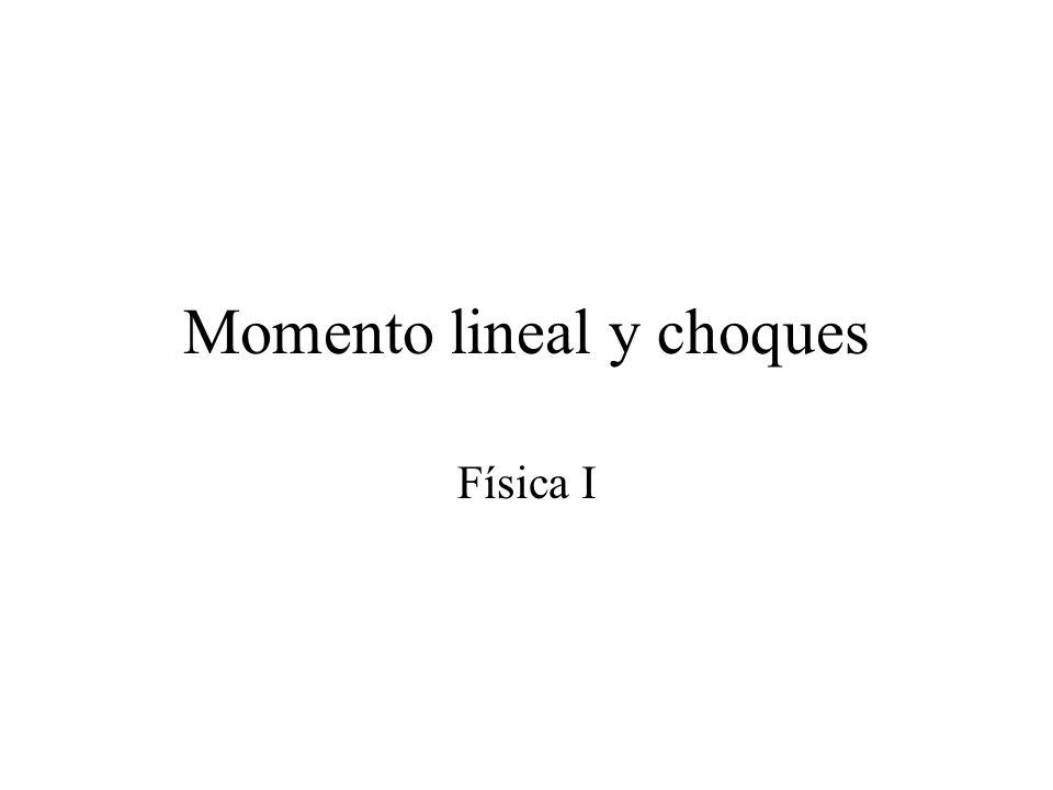 Momento lineal y choques Física I