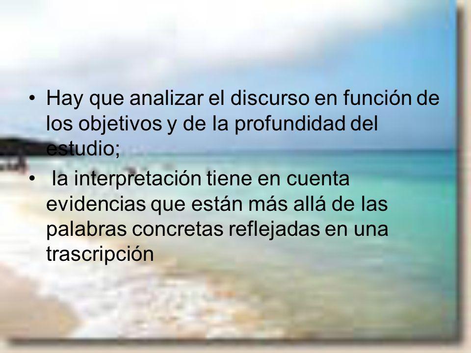 Hay que analizar el discurso en función de los objetivos y de la profundidad del estudio; la interpretación tiene en cuenta evidencias que están más a