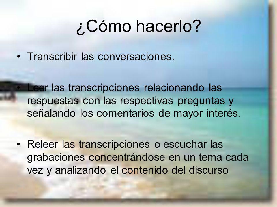 ¿Cómo hacerlo? Transcribir las conversaciones. Leer las transcripciones relacionando las respuestas con las respectivas preguntas y señalando los come