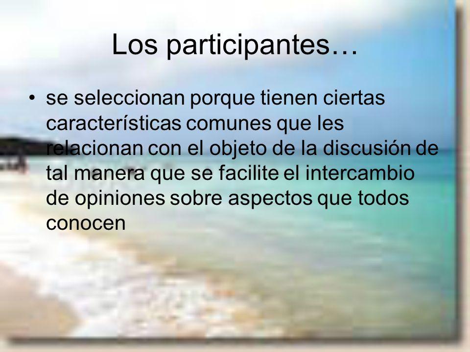 Los participantes… se seleccionan porque tienen ciertas características comunes que les relacionan con el objeto de la discusión de tal manera que se