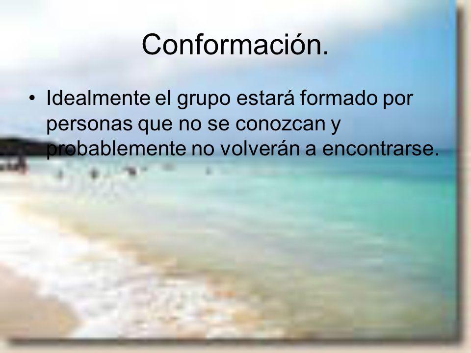 Conformación. Idealmente el grupo estará formado por personas que no se conozcan y probablemente no volverán a encontrarse.