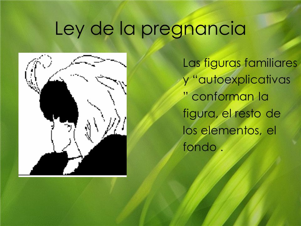 Ley de la pregnancia Las figuras familiares y autoexplicativas conforman la figura, el resto de los elementos, el fondo.