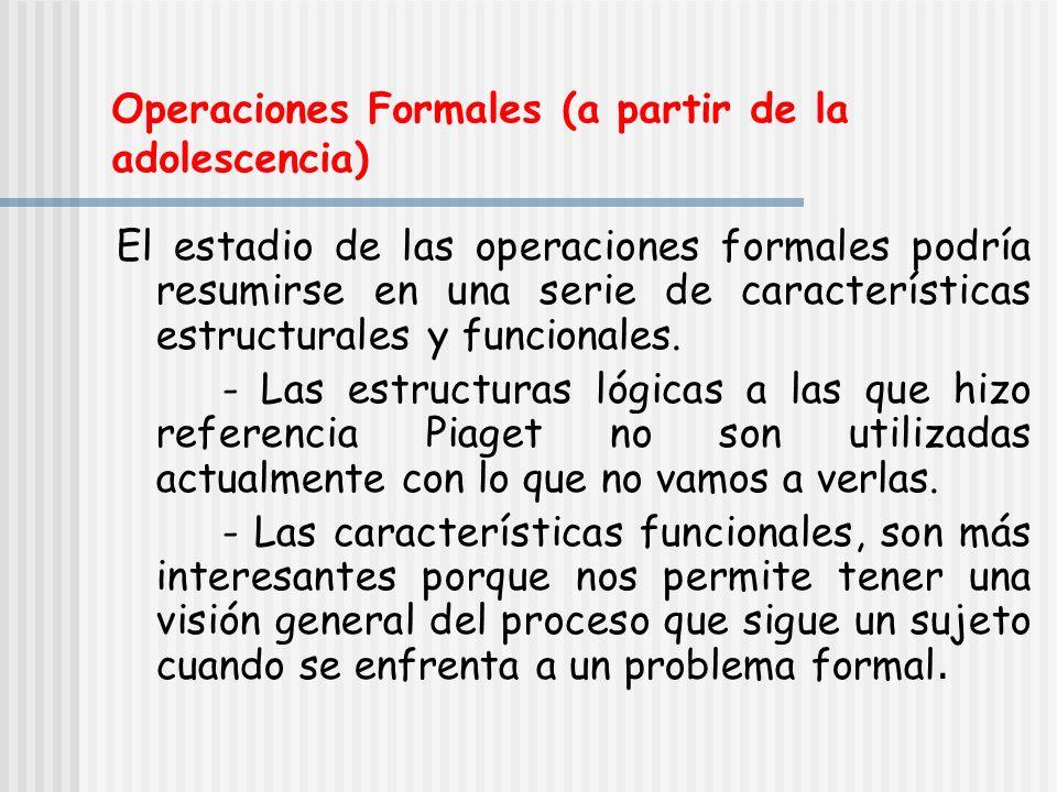 Operaciones Formales (a partir de la adolescencia) El estadio de las operaciones formales podría resumirse en una serie de características estructural
