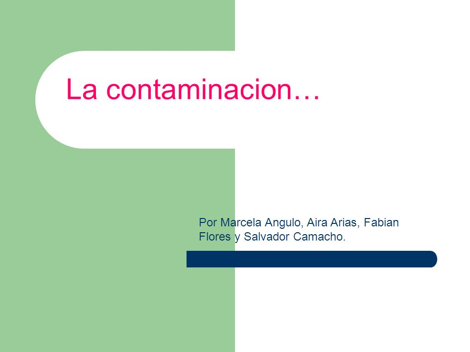 La contaminacion… Por Marcela Angulo, Aira Arias, Fabian Flores y Salvador Camacho.