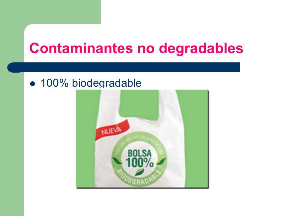 Contaminantes no degradables 100% biodegradable