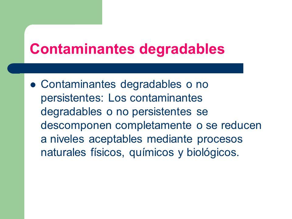 Contaminantes degradables Contaminantes degradables o no persistentes: Los contaminantes degradables o no persistentes se descomponen completamente o