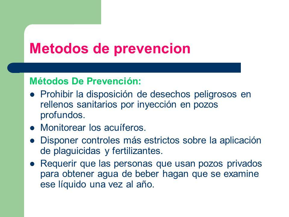 Metodos de prevencion Métodos De Prevención: Prohibir la disposición de desechos peligrosos en rellenos sanitarios por inyección en pozos profundos. M