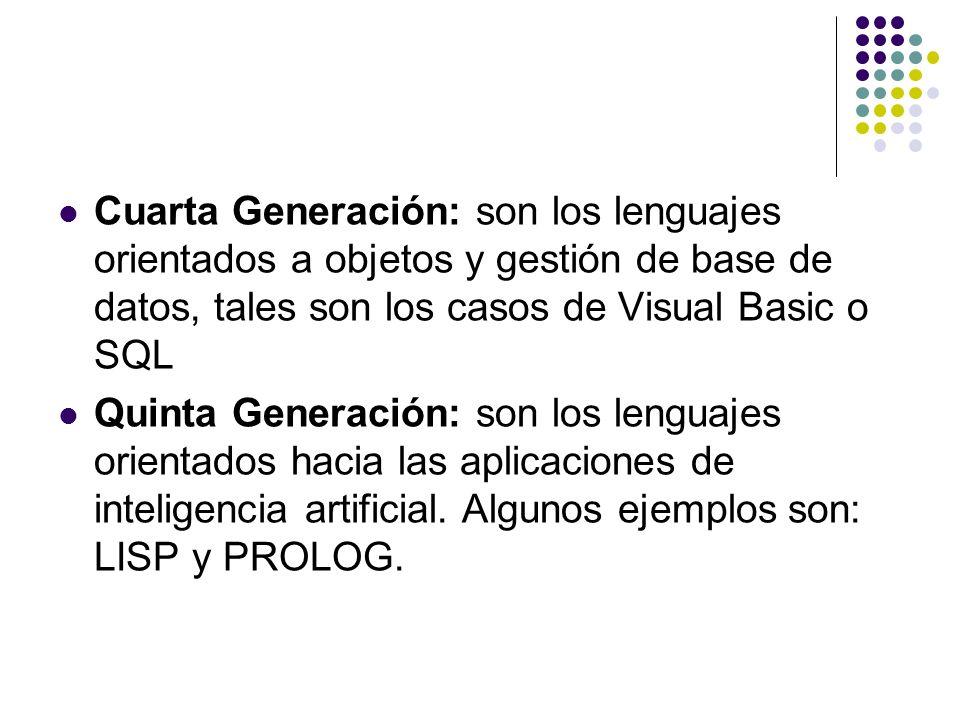 Cuarta Generación: son los lenguajes orientados a objetos y gestión de base de datos, tales son los casos de Visual Basic o SQL Quinta Generación: son