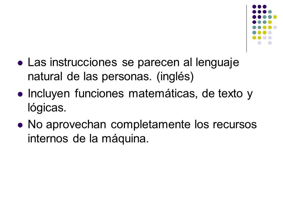 Las instrucciones se parecen al lenguaje natural de las personas. (inglés) Incluyen funciones matemáticas, de texto y lógicas. No aprovechan completam