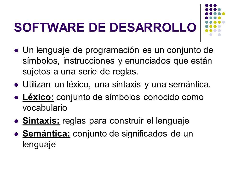 SOFTWARE DE DESARROLLO Un lenguaje de programación es un conjunto de símbolos, instrucciones y enunciados que están sujetos a una serie de reglas. Uti