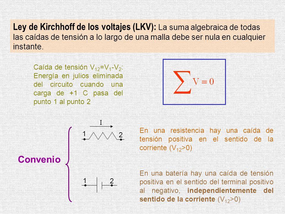 Ley de Kirchhoff de los voltajes (LKV): La suma algebraica de todas las caídas de tensión a lo largo de una malla debe ser nula en cualquier instante.