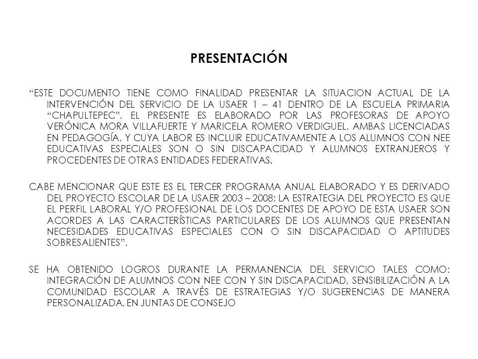 PRESENTACIÓN ESTE DOCUMENTO TIENE COMO FINALIDAD PRESENTAR LA SITUACION ACTUAL DE LA INTERVENCIÓN DEL SERVICIO DE LA USAER 1 – 41 DENTRO DE LA ESCUELA