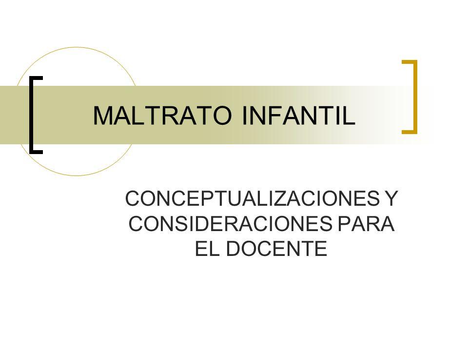 MALTRATO INFANTIL CONCEPTUALIZACIONES Y CONSIDERACIONES PARA EL DOCENTE