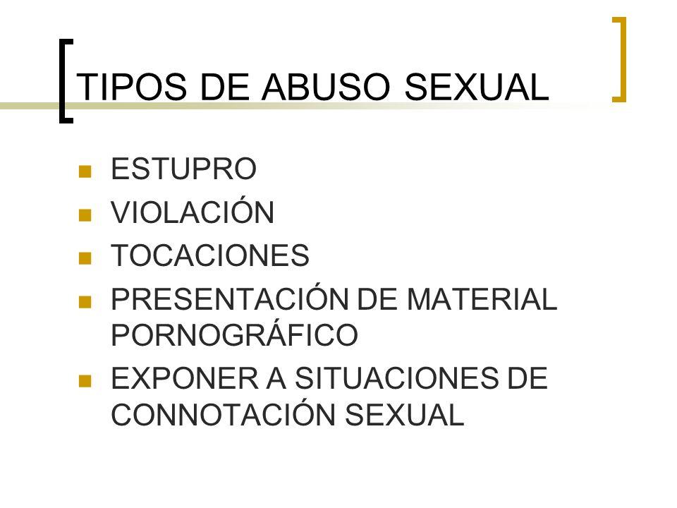 TIPOS DE ABUSO SEXUAL ESTUPRO VIOLACIÓN TOCACIONES PRESENTACIÓN DE MATERIAL PORNOGRÁFICO EXPONER A SITUACIONES DE CONNOTACIÓN SEXUAL