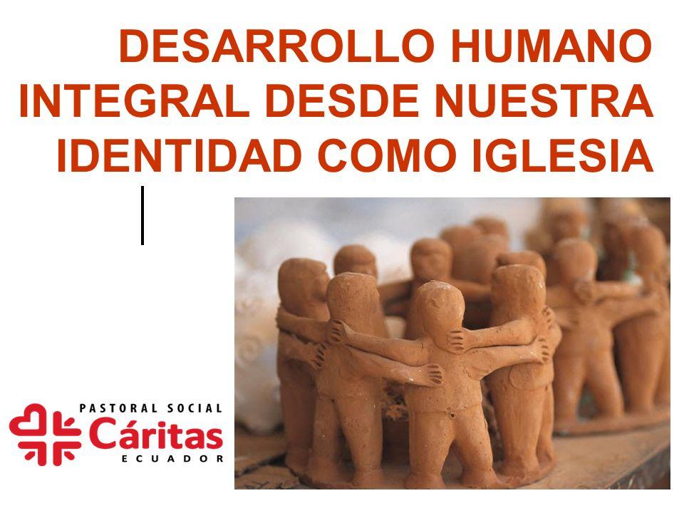 DESARROLLO HUMANO INTEGRAL DESDE NUESTRA IDENTIDAD COMO IGLESIA