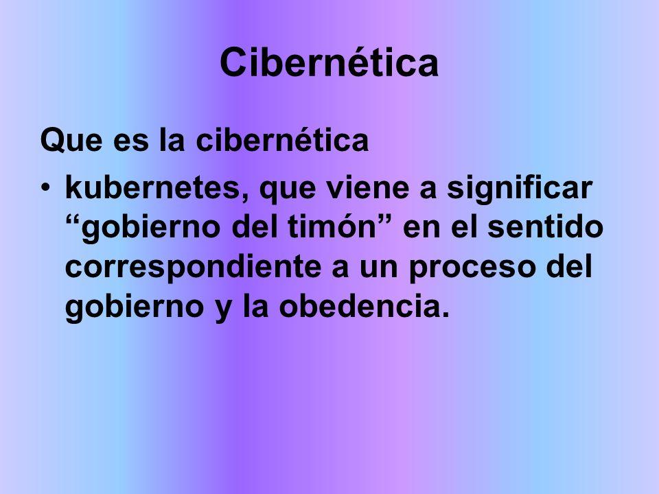 Cibernética Que es la cibernética kubernetes, que viene a significar gobierno del timón en el sentido correspondiente a un proceso del gobierno y la obedencia.
