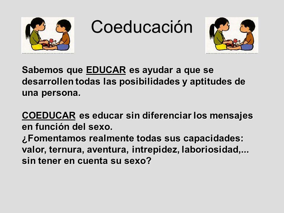 Coeducación Sabemos que EDUCAR es ayudar a que se desarrollen todas las posibilidades y aptitudes de una persona.