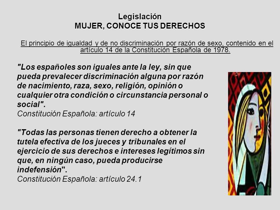 Legislación MUJER, CONOCE TUS DERECHOS El principio de igualdad y de no discriminación por razón de sexo, contenido en el artículo 14 de la Constitución Española de 1978.