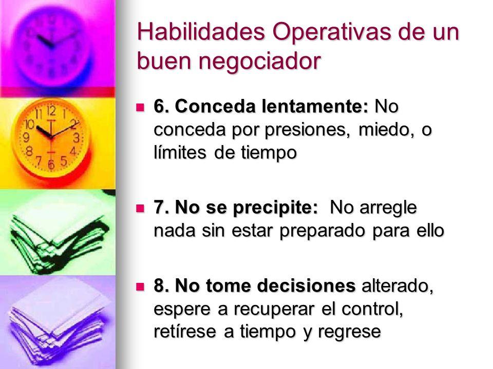 Habilidades Operativas de un buen negociador 6. Conceda lentamente: No conceda por presiones, miedo, o límites de tiempo 6. Conceda lentamente: No con