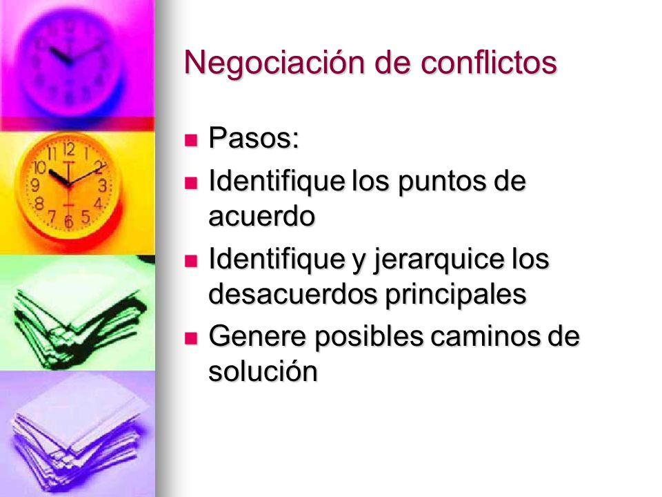 Negociación de conflictos Pasos: Pasos: Identifique los puntos de acuerdo Identifique los puntos de acuerdo Identifique y jerarquice los desacuerdos p