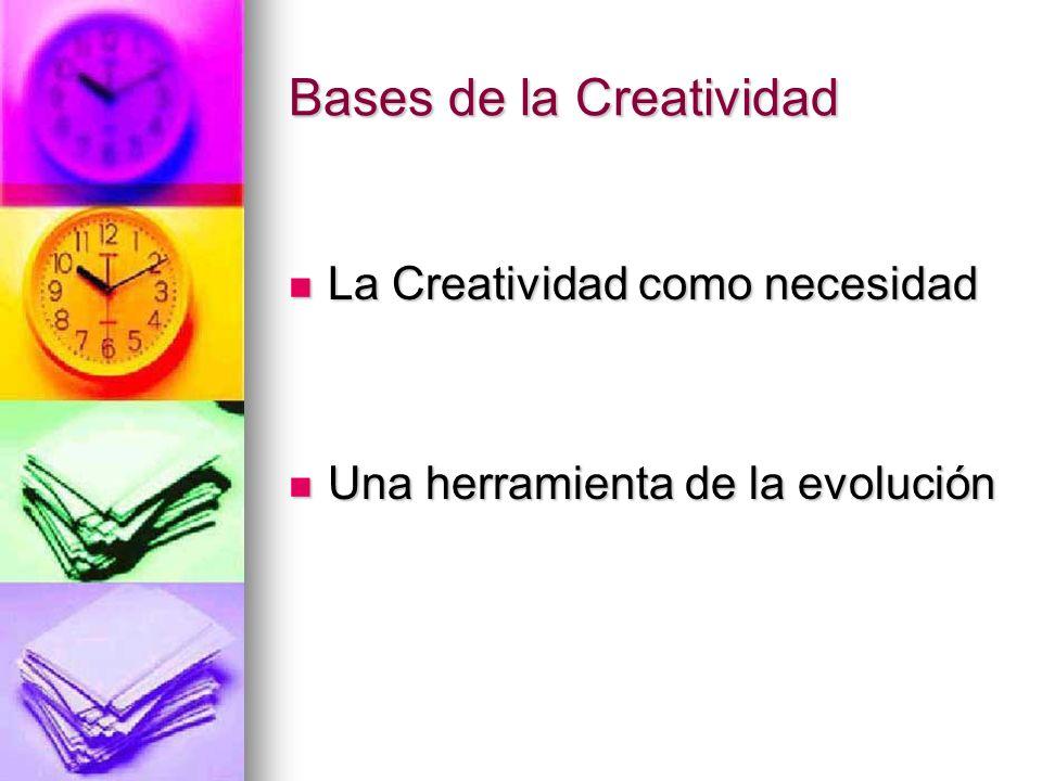 Bases de la Creatividad La Creatividad como necesidad La Creatividad como necesidad Una herramienta de la evolución Una herramienta de la evolución