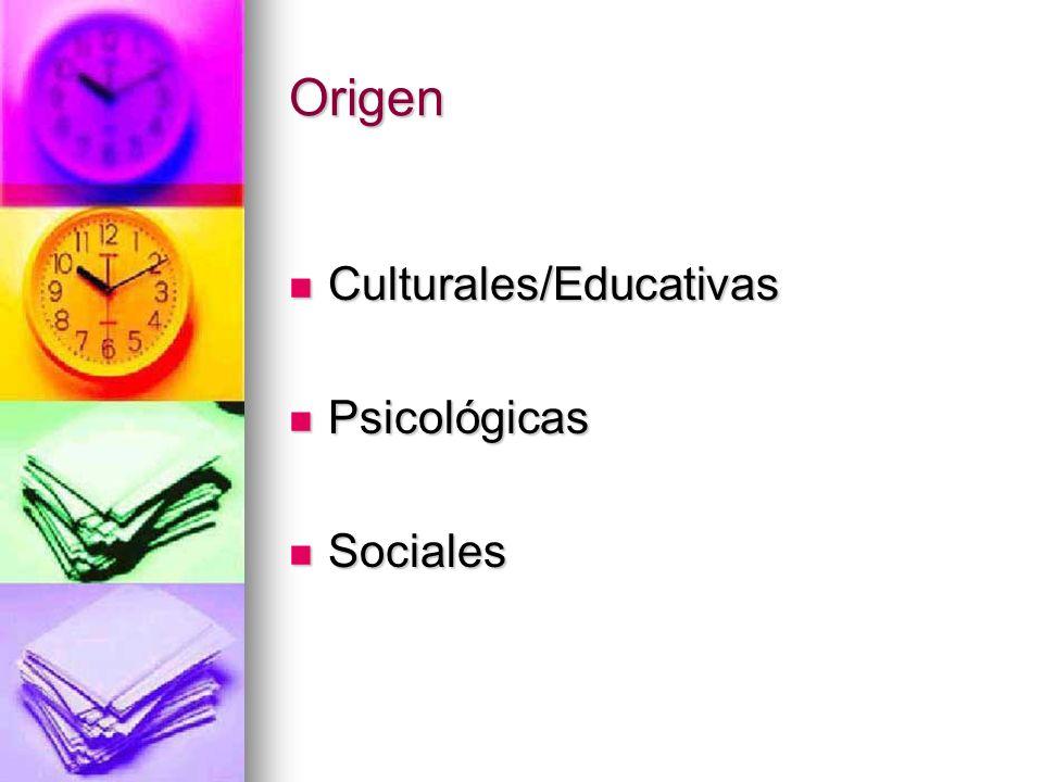 Origen Culturales/Educativas Culturales/Educativas Psicológicas Psicológicas Sociales Sociales