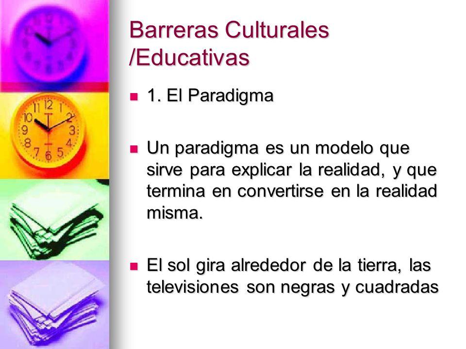 Barreras Culturales /Educativas 1. El Paradigma 1. El Paradigma Un paradigma es un modelo que sirve para explicar la realidad, y que termina en conver