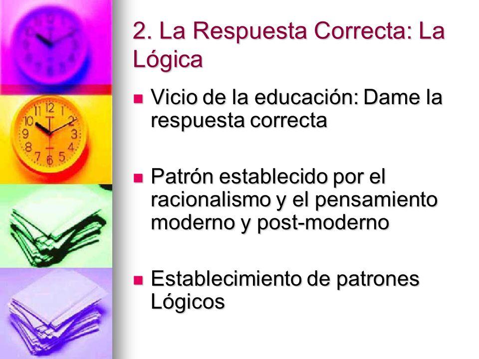 2. La Respuesta Correcta: La Lógica Vicio de la educación: Dame la respuesta correcta Vicio de la educación: Dame la respuesta correcta Patrón estable