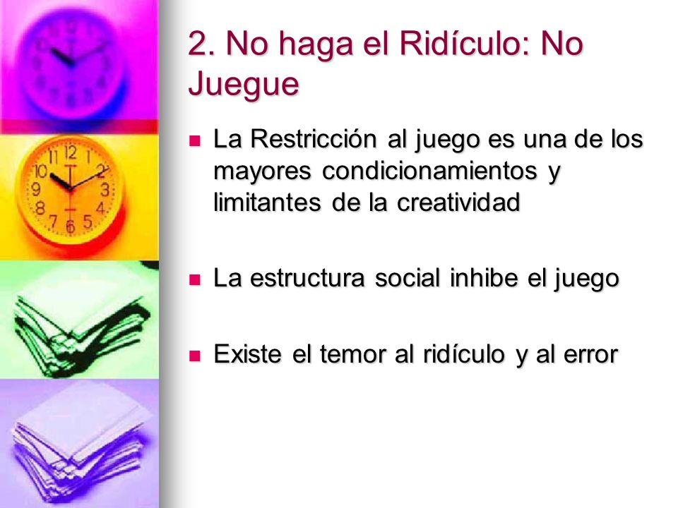 2. No haga el Ridículo: No Juegue La Restricción al juego es una de los mayores condicionamientos y limitantes de la creatividad La Restricción al jue