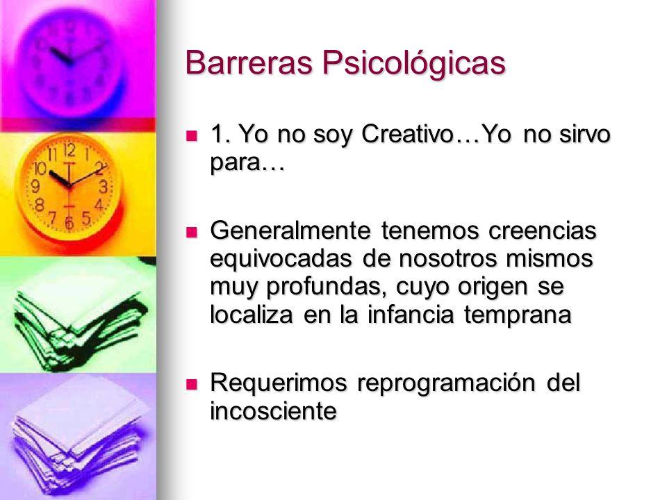 Barreras Psicológicas 1. Yo no soy Creativo…Yo no sirvo para… 1. Yo no soy Creativo…Yo no sirvo para… Generalmente tenemos creencias equivocadas de no