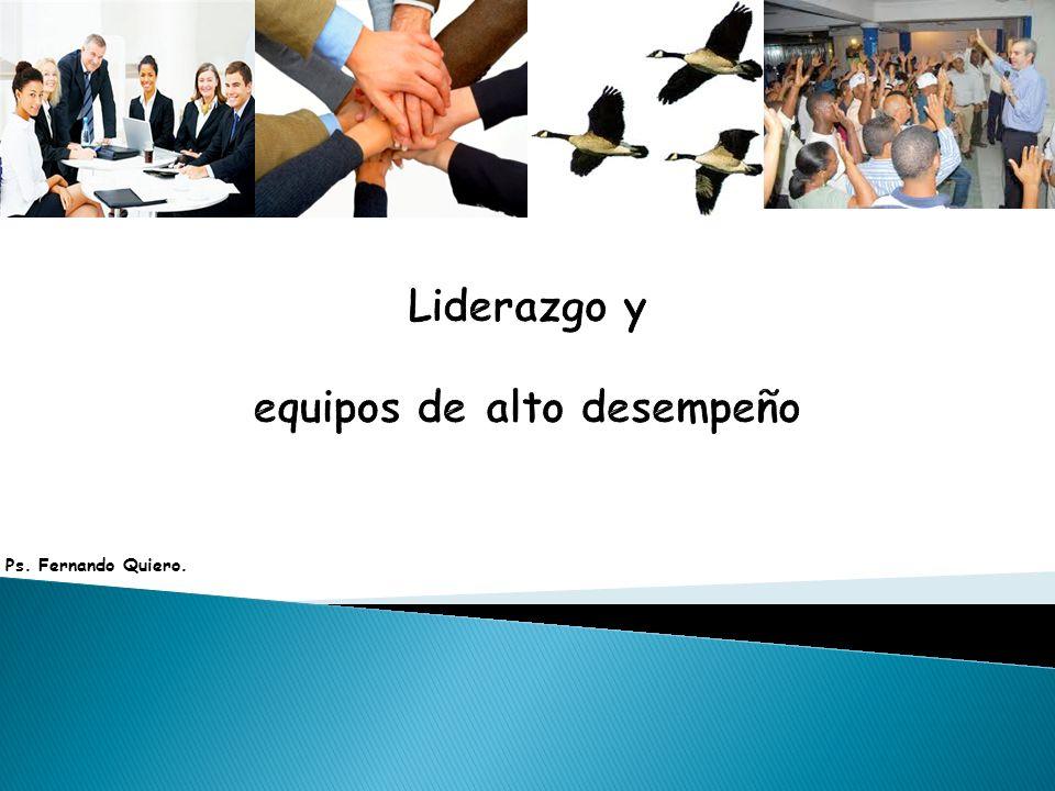 Liderazgo y equipos de alto desempeño Ps. Fernando Quiero.