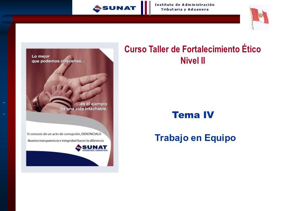 1 Tema IV Trabajo en Equipo Curso Taller de Fortalecimiento Ético Nivel II