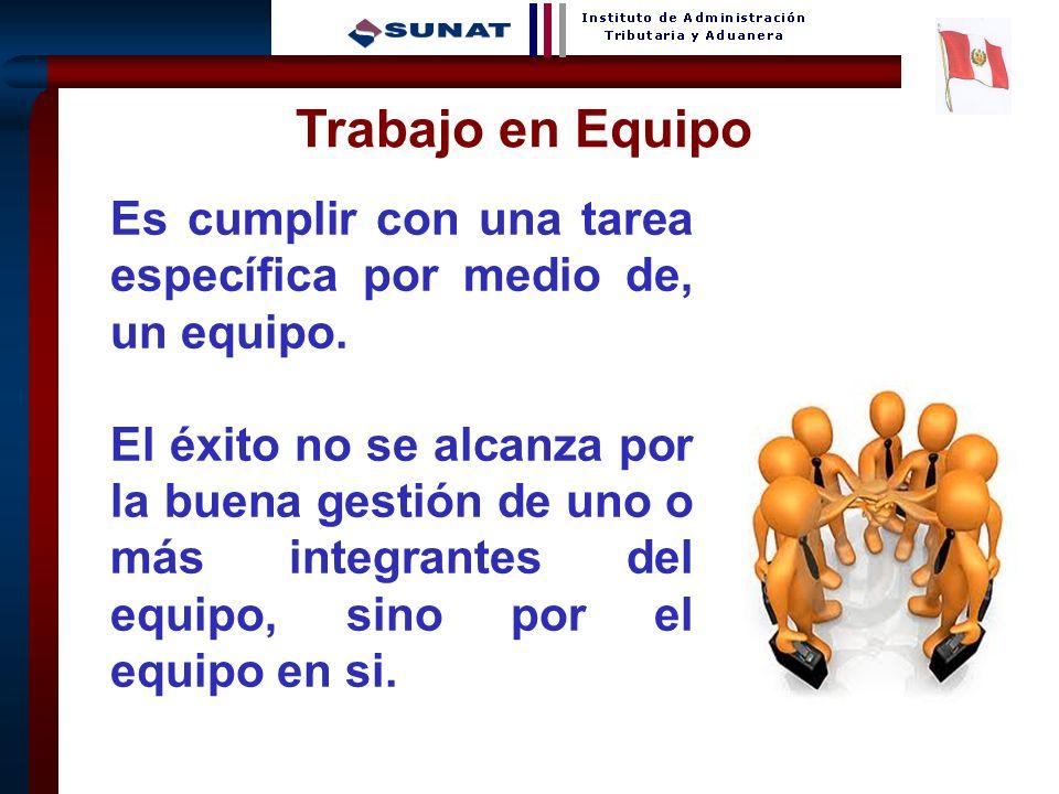 4 Es cumplir con una tarea específica por medio de, un equipo. El éxito no se alcanza por la buena gestión de uno o más integrantes del equipo, sino p
