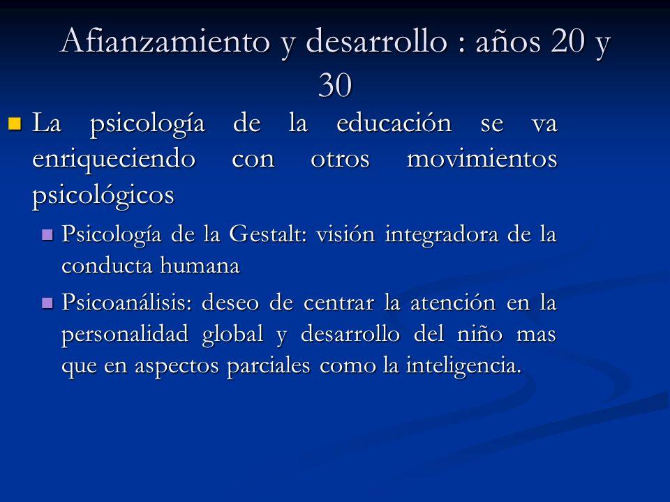 Afianzamiento y desarrollo : años 20 y 30 La psicología de la educación se va enriqueciendo con otros movimientos psicológicos La psicología de la edu
