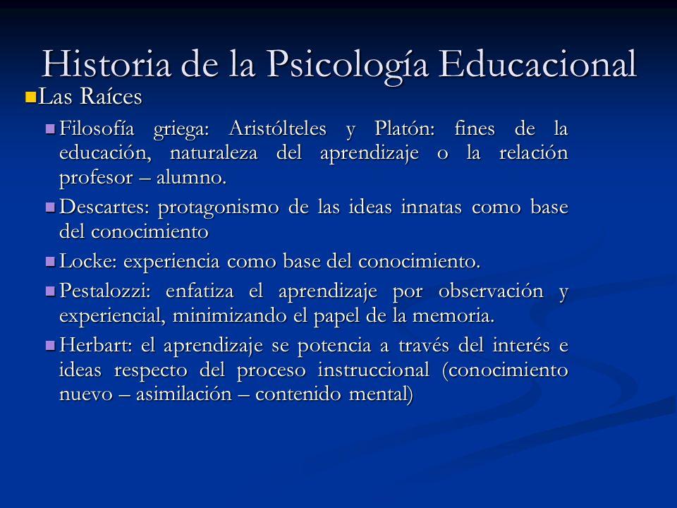 Historia de la Psicología Educacional Las Raíces Las Raíces Filosofía griega: Aristólteles y Platón: fines de la educación, naturaleza del aprendizaje