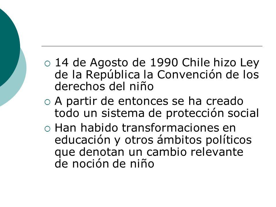14 de Agosto de 1990 Chile hizo Ley de la República la Convención de los derechos del niño A partir de entonces se ha creado todo un sistema de protec